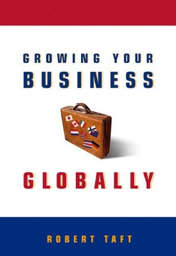Growing Your Business Globally: Robert A. Taft