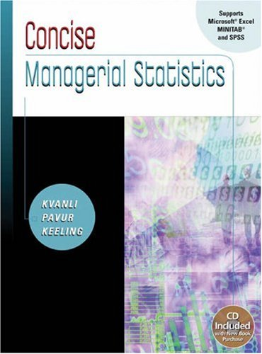 Concise Managerial Statistics (with CD-ROM and InfoTrac) (Available Titles CengageNOW) (0324223889) by Alan H. Kvanli; Robert J. Pavur; Kellie B. Keeling