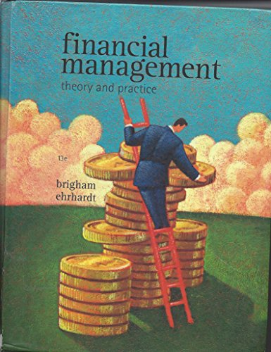 Financial Management: Theory & Practice: Brigham, Eugene F.;Ehrhardt, Michael C.