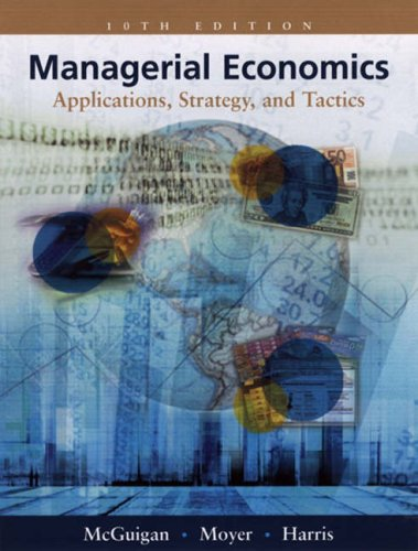 Managerial Economics: Applications, Strategies and Tactics with: James R. McGuigan,