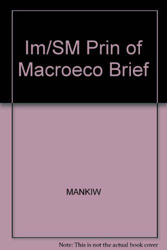 Brief Principles of Macroeconomics: Instructor's Manual with: Mankiw, N. Gregory