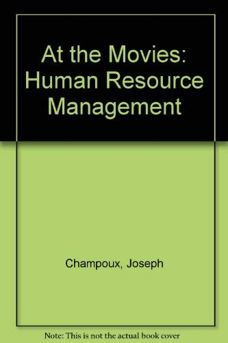 At the Movies: Human Resource Management: Joseph Champoux