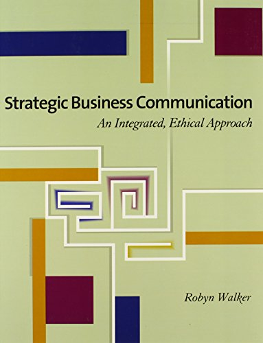 Strategic Business Communication: An Integrated, Ethical Approach (with InfoTrac): Robyn Walker