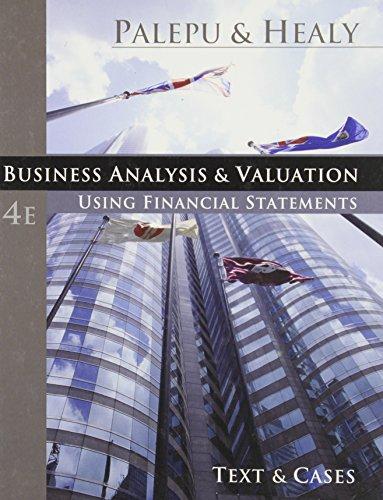 Business Analysis and Valuation: Using Financial Statements,: Palepu, Krishna G.,