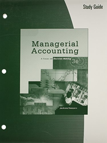 Study Guide for Jackson/Sawyers' Managerial Accounting: Focus on Decision Making, 3rd: ...