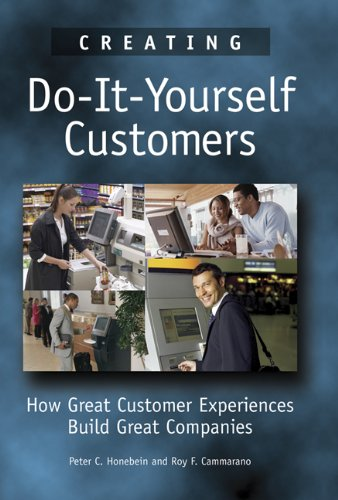 9780324311549: Creating Do-It-Yourself Customers: How Great Customer Experiences Build Great Companies