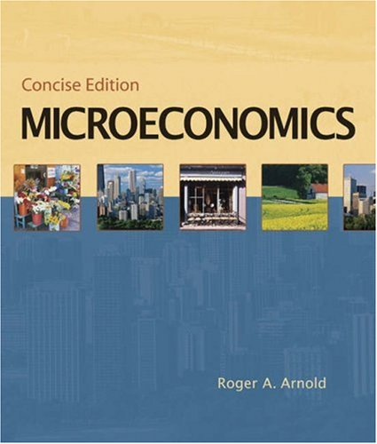 Microeconomics, Concise Edition (with InfoTrac) (Available Titles CengageNOW) (0324315015) by Roger A. Arnold