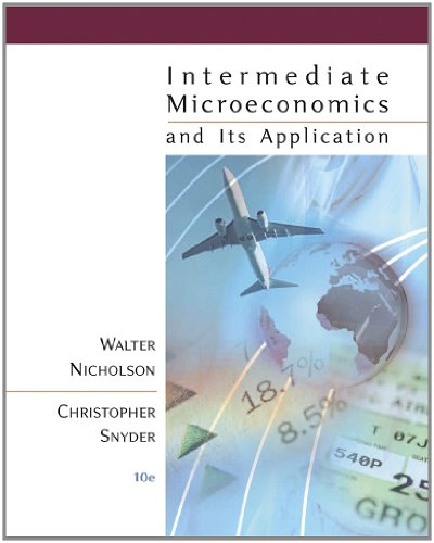 Intermediate Microeconomics and Its Application, 10th Edition: Nicholson, Walter; Snyder,