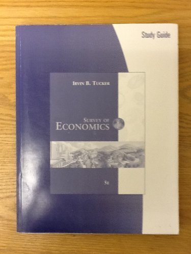 Study Guide for Tucker's Survey of Economics, 5th (0324319762) by Tucker, Irvin B.