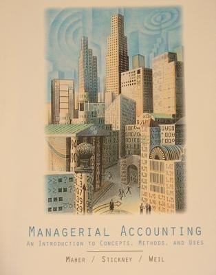Managerial Accounting (An Introduction to Concepts, Methods,: Michael W. Maher,