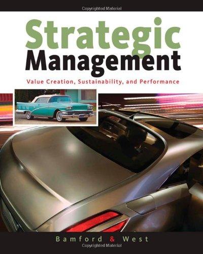 Strategic Management: Value Creation, Sustainability, and Performance: Charles E. Bamford,
