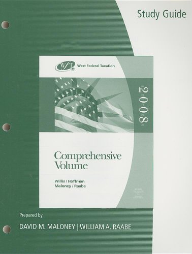 Study Guide for Willis/Hoffman/Maloney/Raabe's West Federal Taxation: Comprehensive Volume, 31st (0324365705) by Eugene Willis; William H. Hoffman; David M. Maloney; William A. Raabe