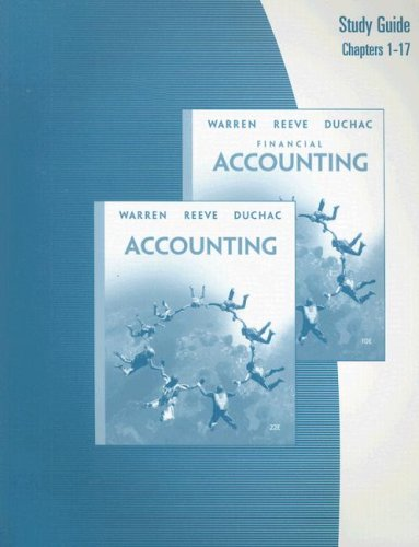 Study Guide, Chapters 1-17 for Warren/Reeve/Duchac's Financial Accounting, 10th (0324382596) by Warren, Carl S.; Reeve, James M.; Duchac, Jonathan