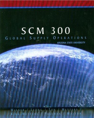 SCM 300 Global Supply Operations, Arizona State: Joel D. Wisner,