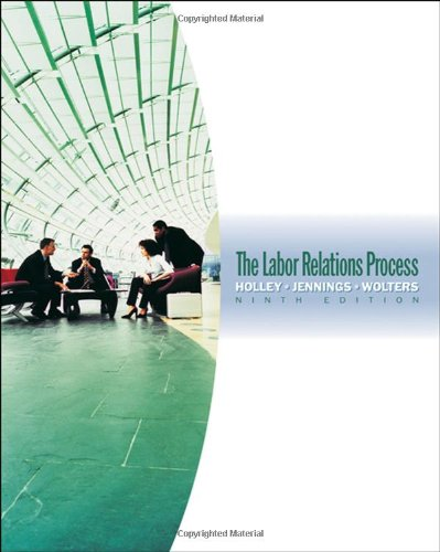 The Labor Relations Process: Holley, William H.;