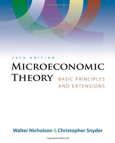 Microeconomic Theory: Basic Principles and Extensions (with: Nicholson, Walter; Snyder,