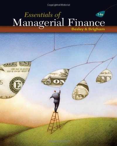 Essentials of Managerial Finance (with Thomson ONE: Scott Besley, Eugene