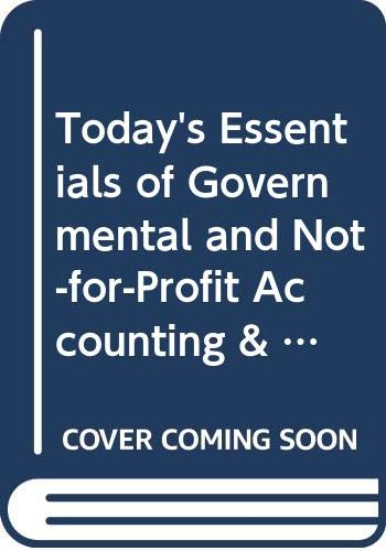 9780324558487: Today's Essentials of Governmental and Not-for-Profit Accounting & Reporting