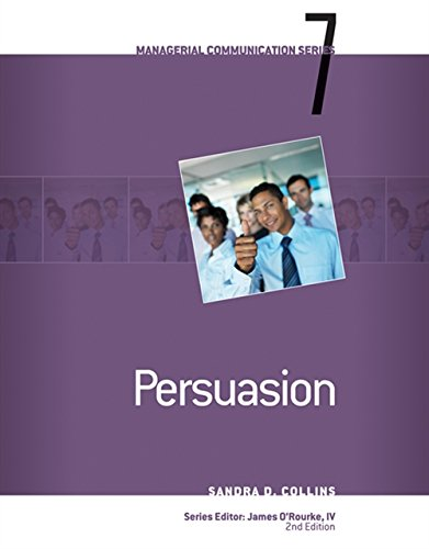 Module 7: Persuasion (Managerial Communication): O'Rourke, James S.,Collins,