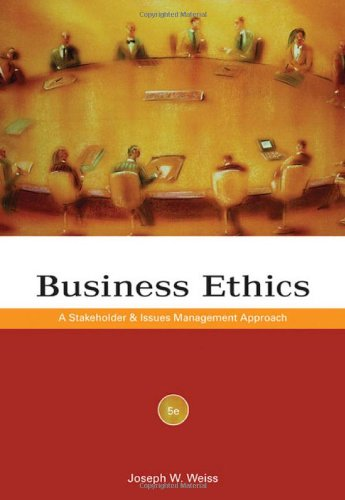 Business Ethics: A Stakeholder and Issues Management: Joseph W. Weiss