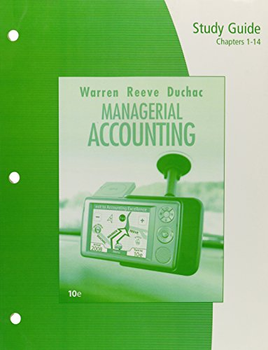Study Guide, Chapters 1-14 for Warren/Reeve/Duchac's Managerial Accounting, 10th (9780324593686) by Carl S. Warren; James M. Reeve; Jonathan Duchac