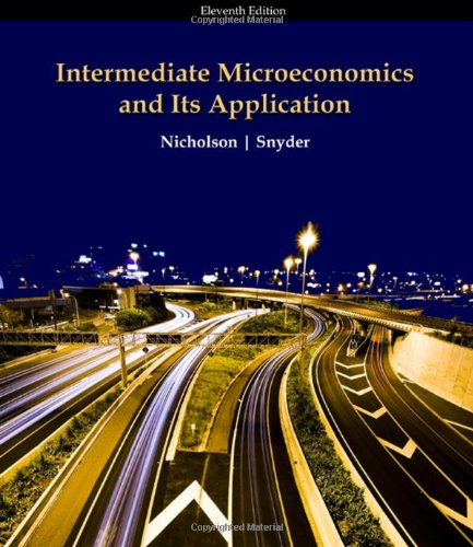 Intermediate Microeconomics (with Economic Applications and InfoTrac: Walter Nicholson, Christopher