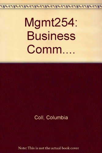 Business Communications MGMT 254 for Columbia College 6th Edition: Columbia Coll