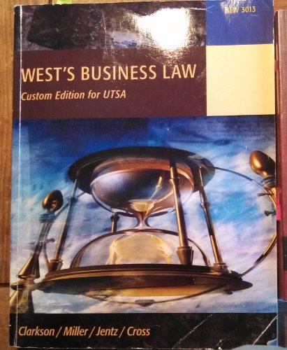 West's Business Law (Custom Edition for UTSA) (Clarkson/Miller/Jentz/Cross): ...