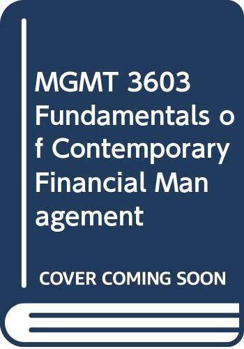 MGMT 3603 Fundamentals of Contemporary Financial Management: et. al. R.