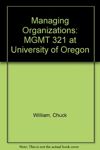 9780324624885: Managing Organizations: MGMT 321 at University of Oregon