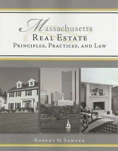 Massachusetts Real Estate: Principles, Practices, and Law: Sawyer, Robert M.
