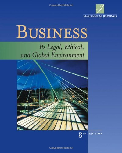 Business: Its Legal, Ethical, and Global Environment: Jennings, Marianne M.