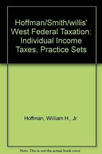 9780324661200: Hoffman/Smith/willis' West Federal Taxation: Individual Income Taxes, Practice Sets