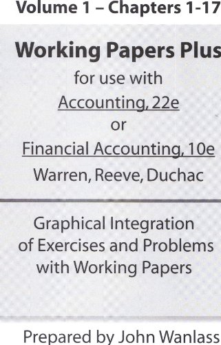 Working Papers Plus, Chapters 1-17 for Warren/Reeve/Duchac's Accounting, 22e and Financial Accoun...