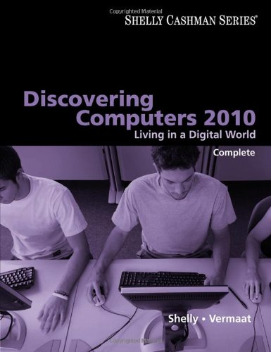 Discovering Computers 9780324786453 Discovering Computers 2010; Complete, Living in a Digital World provides students with a current and thorough introduction to computers by integrating the use of technology with the printed text.