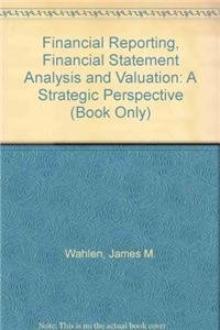 9780324789423: Financial Reporting, Financial Statement Analysis and Valuation: A Strategic Perspective