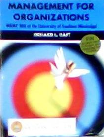 MANAGEMENT FOR ORGANIZATIONS: MGMT 300 at the University of Southern Mississippi: Richard L. Daft