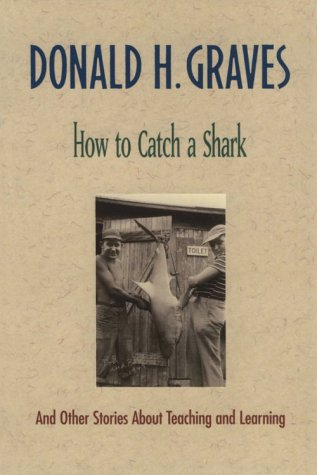 9780325000275: How to Catch a Shark: And Other Stories About Teaching and Learning