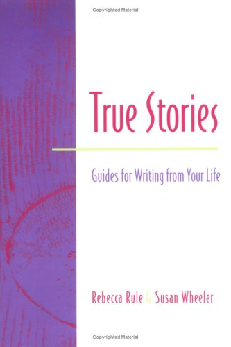 True Stories: Guides for Writing from Your Life (0325000468) by Rebecca Rule; Susan Wheeler