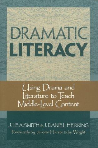 Dramatic Literacy: Using Drama and Literature to: Smith, J. Lea;