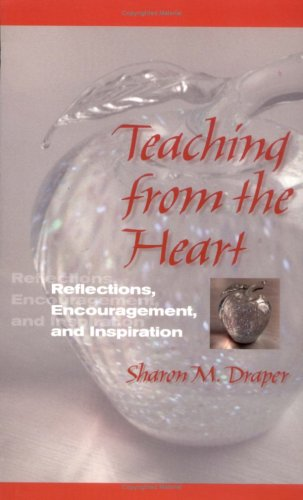 Teaching from the Heart: Reflections, Encouragement, and: Draper, Sharon M.