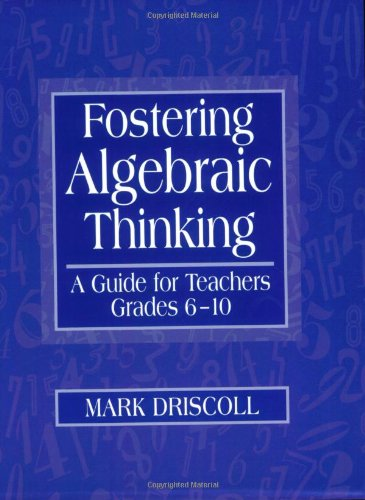 Fostering Algebraic Thinking: A Guide for Teachers, Grades 6-10 (0325001545) by Mark Driscoll