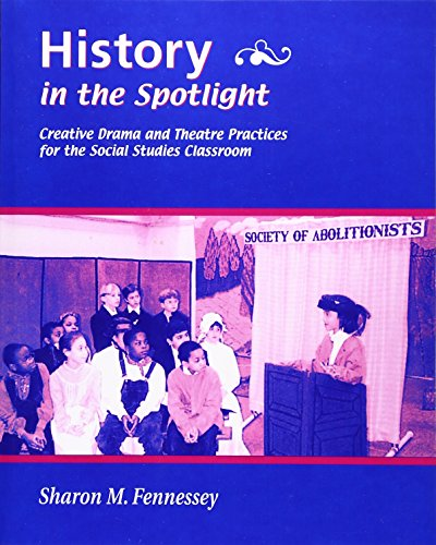 9780325001616: History in the Spotlight: Creative Drama and Theatre Practices for the Social Studies Classroom