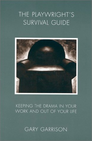 9780325001654: Playwright's Survival Guide: Keeping the Drama in Your Work and Out of Your Life