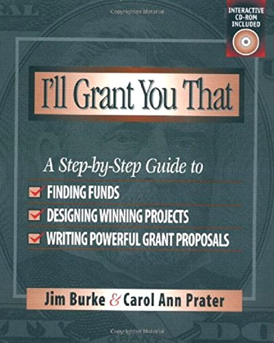 I'll Grant You That: A Step-by-Step Guide to Finding Funds, Designing Winning Projects, and Writing Powerful Grant Proposals (0325001979) by Burke, Jim; Prater, Carol Ann