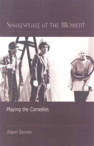 Shakespeare at the Moment: Playing the Comedies (0325002053) by Albert Bermel
