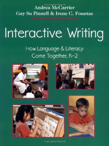 Interactive Writing: How Language & Literacy Come Together, K-2: Andrea McCarrier; Irene C. ...