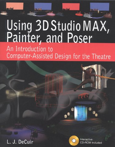 9780325002224: Using 3D Studio MAX, Painter, and Poser: An Introduction to Computer-Assisted Design for the Theatre