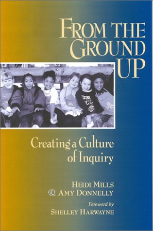 9780325002675: From the Ground Up: Creating a Culture of Inquiry