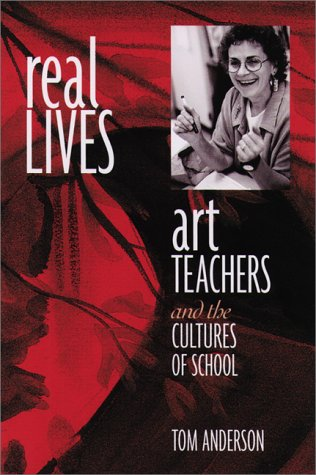 Real Lives: Art Teachers and the Cultures of Schools (0325002967) by Tom Anderson